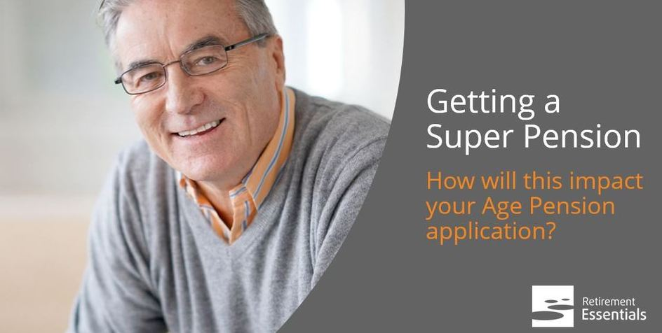 Super Pension, how will this impact your Age Pension application?