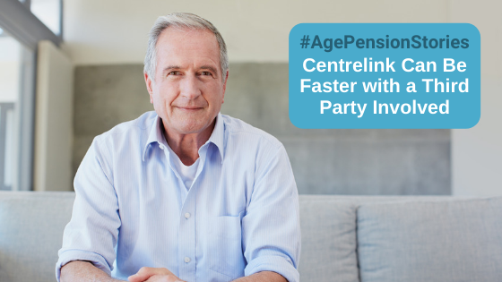Age Pension Stories # 5 – Centrelink Can Be Faster with a Third Party Involved