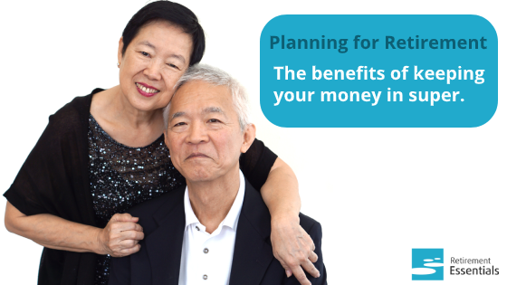 Planning for Retirement Series: #1 The benefits of keeping your money in super